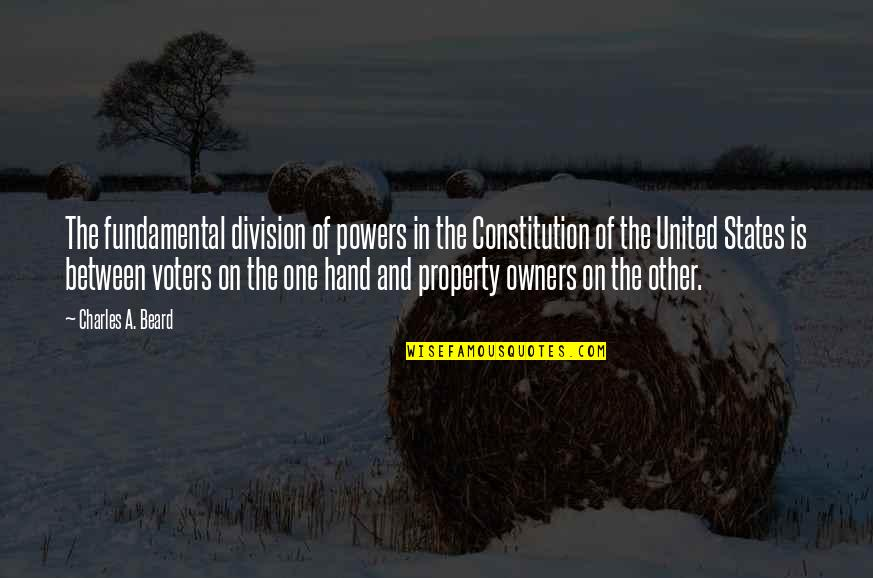 A Beard Quotes By Charles A. Beard: The fundamental division of powers in the Constitution