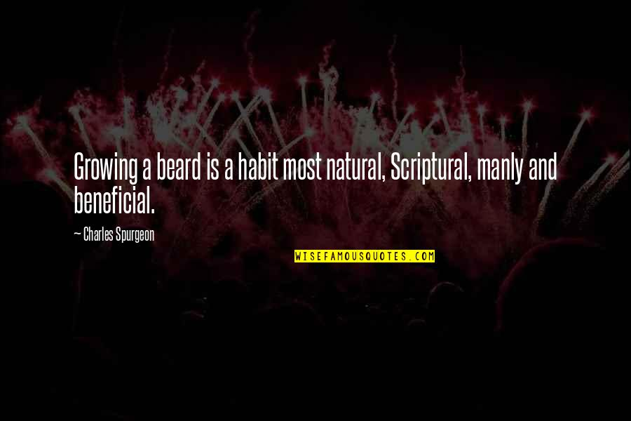 A Beard Quotes By Charles Spurgeon: Growing a beard is a habit most natural,