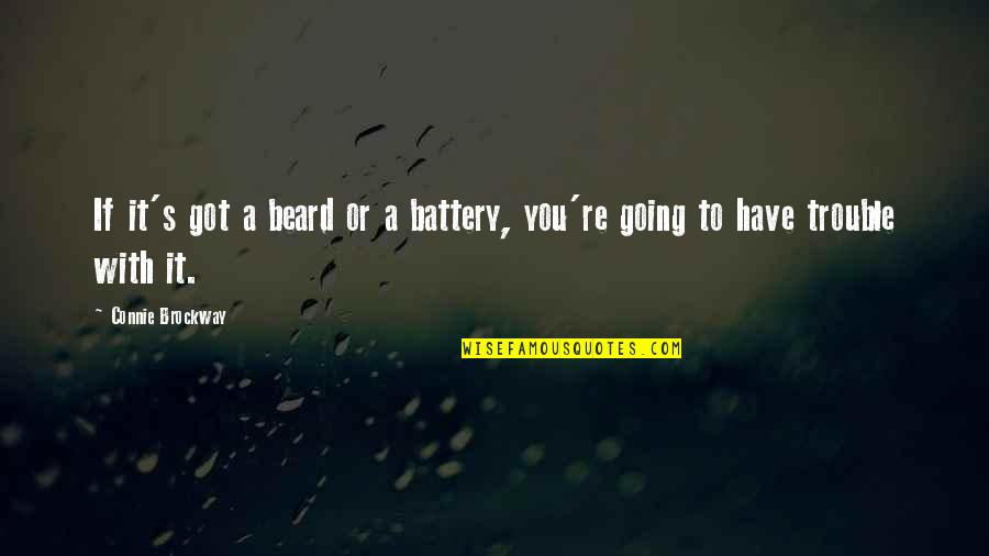 A Beard Quotes By Connie Brockway: If it's got a beard or a battery,