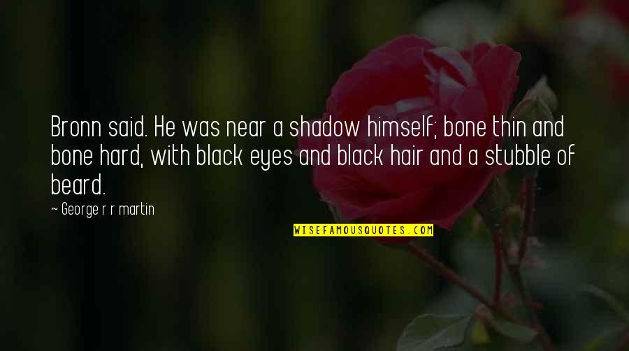 A Beard Quotes By George R R Martin: Bronn said. He was near a shadow himself;