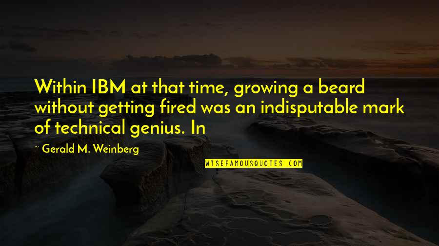 A Beard Quotes By Gerald M. Weinberg: Within IBM at that time, growing a beard