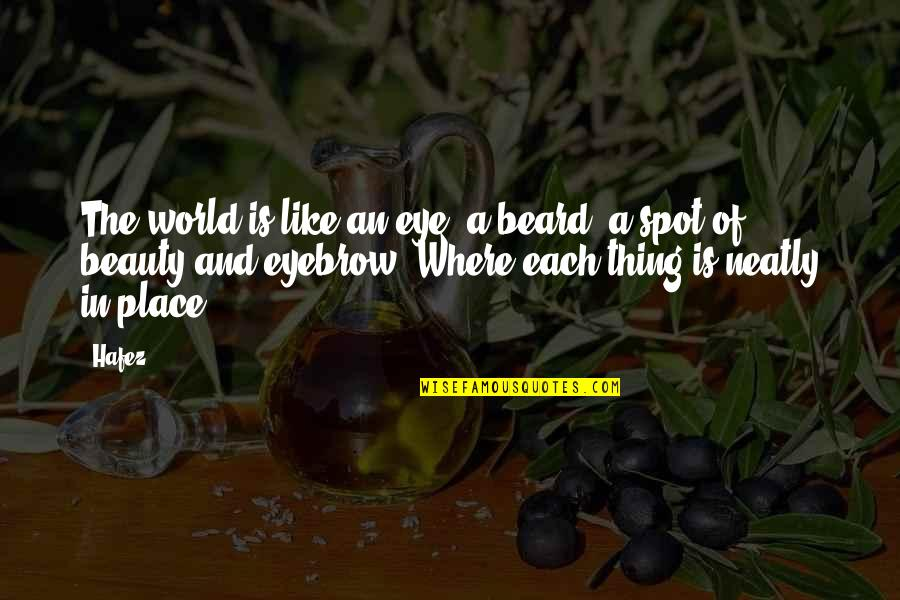 A Beard Quotes By Hafez: The world is like an eye, a beard,