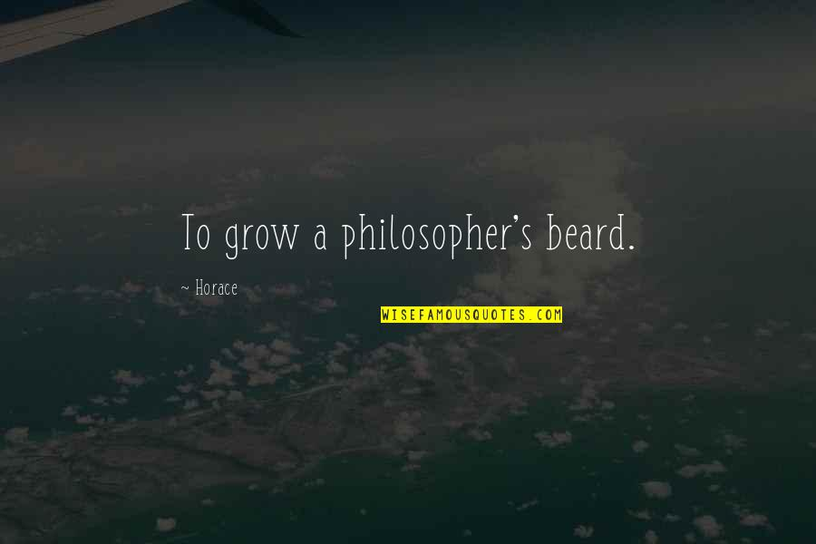 A Beard Quotes By Horace: To grow a philosopher's beard.