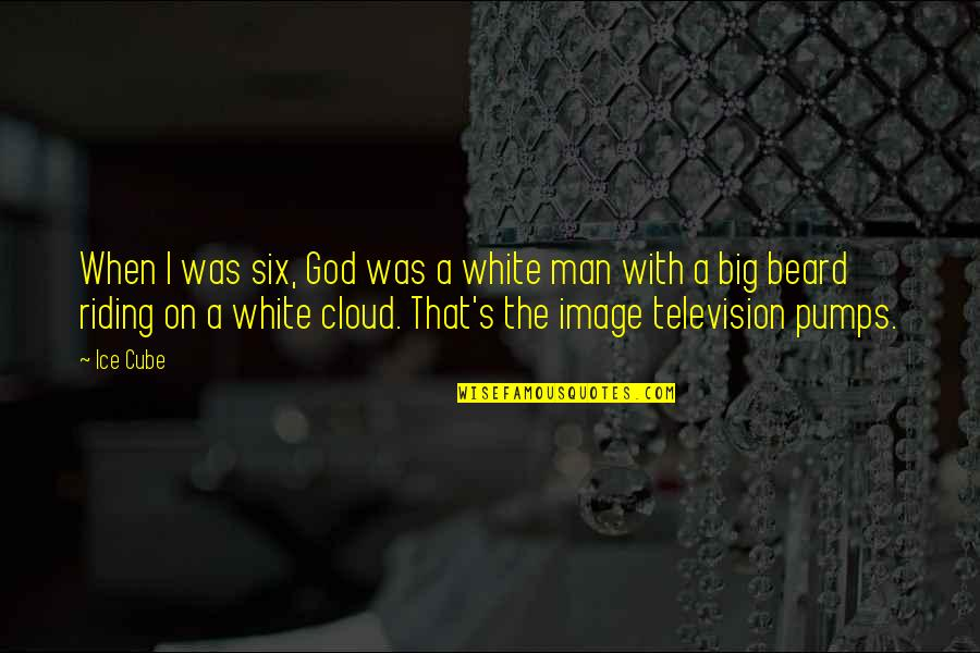 A Beard Quotes By Ice Cube: When I was six, God was a white