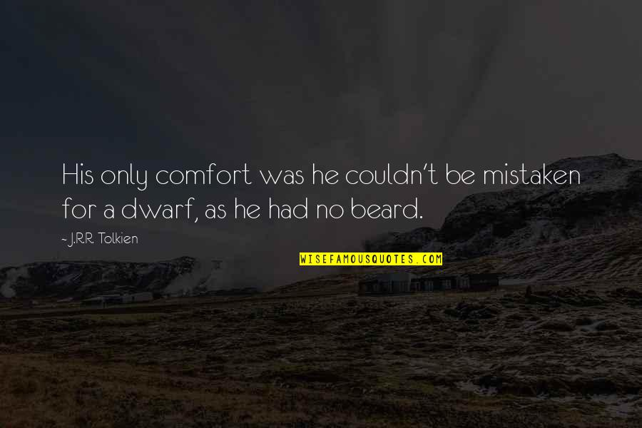 A Beard Quotes By J.R.R. Tolkien: His only comfort was he couldn't be mistaken