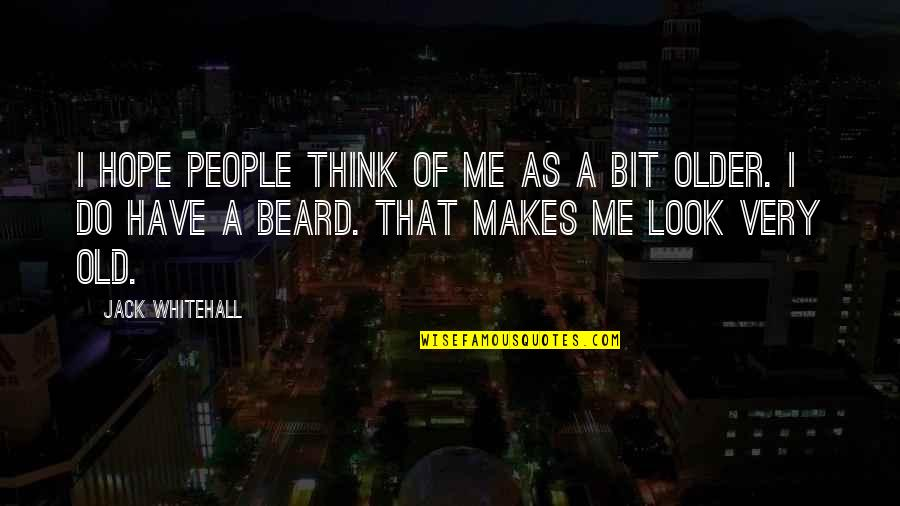 A Beard Quotes By Jack Whitehall: I hope people think of me as a