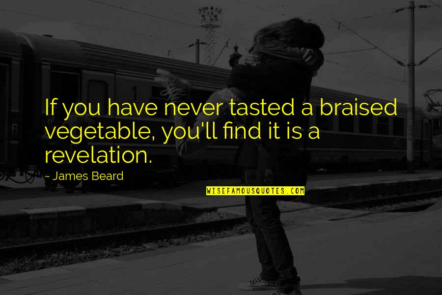 A Beard Quotes By James Beard: If you have never tasted a braised vegetable,