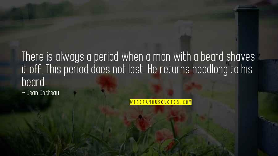 A Beard Quotes By Jean Cocteau: There is always a period when a man