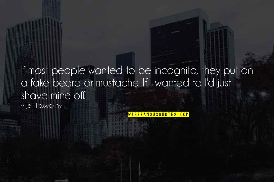 A Beard Quotes By Jeff Foxworthy: If most people wanted to be incognito, they