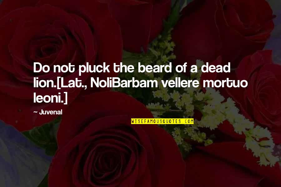 A Beard Quotes By Juvenal: Do not pluck the beard of a dead
