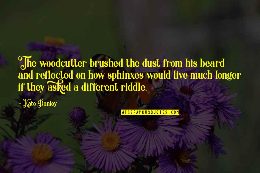 A Beard Quotes By Kate Danley: The woodcutter brushed the dust from his beard
