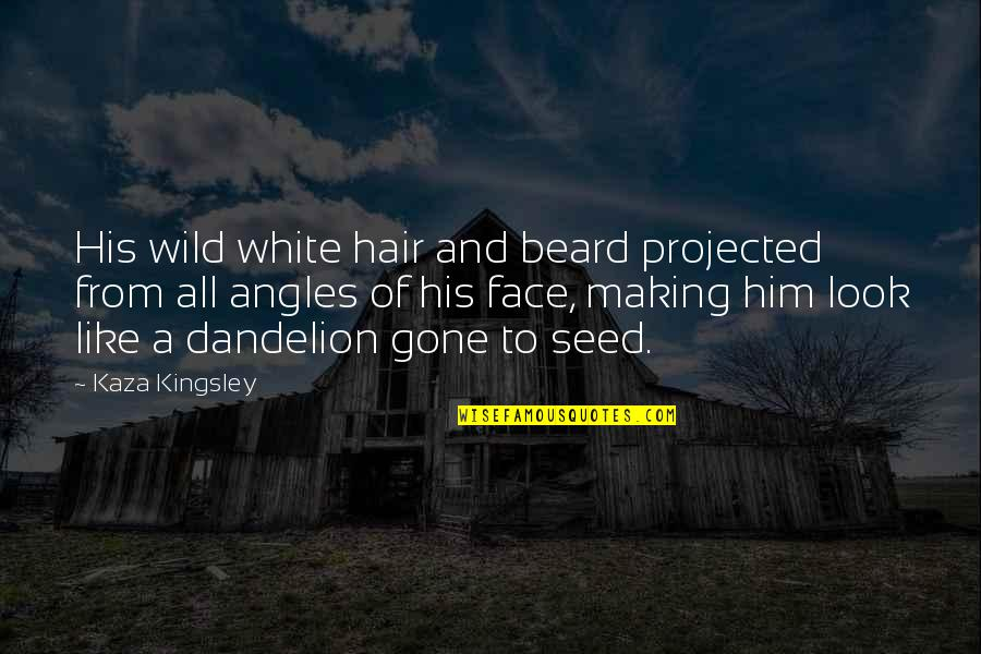 A Beard Quotes By Kaza Kingsley: His wild white hair and beard projected from