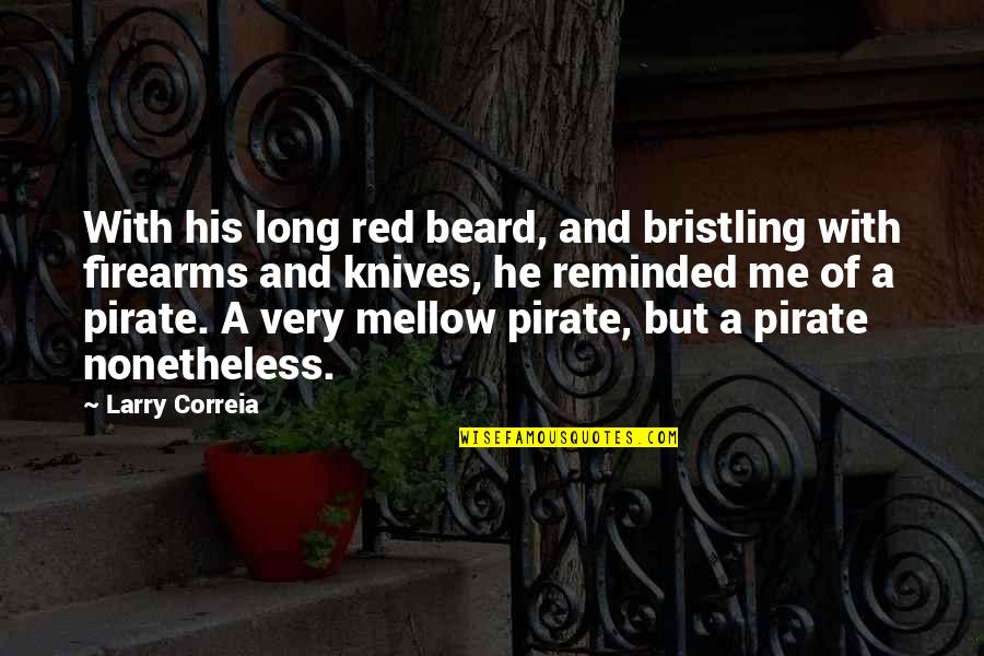 A Beard Quotes By Larry Correia: With his long red beard, and bristling with