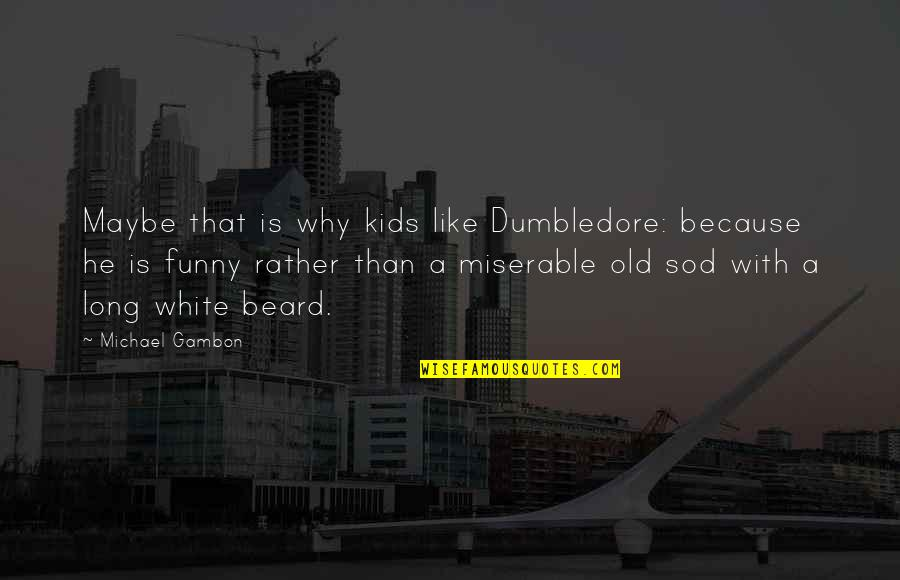 A Beard Quotes By Michael Gambon: Maybe that is why kids like Dumbledore: because