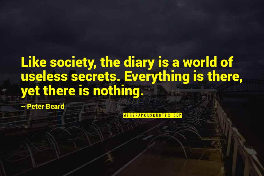A Beard Quotes By Peter Beard: Like society, the diary is a world of