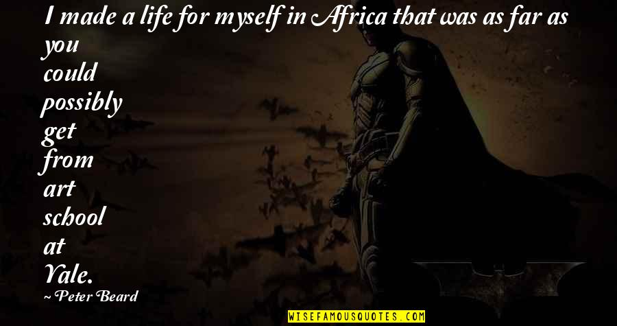 A Beard Quotes By Peter Beard: I made a life for myself in Africa