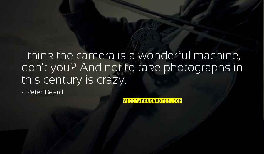 A Beard Quotes By Peter Beard: I think the camera is a wonderful machine,