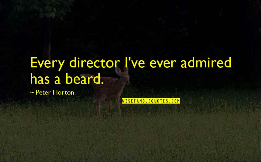 A Beard Quotes By Peter Horton: Every director I've ever admired has a beard.