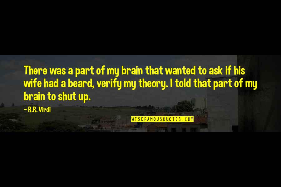 A Beard Quotes By R.R. Virdi: There was a part of my brain that