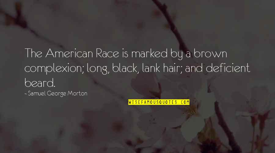 A Beard Quotes By Samuel George Morton: The American Race is marked by a brown