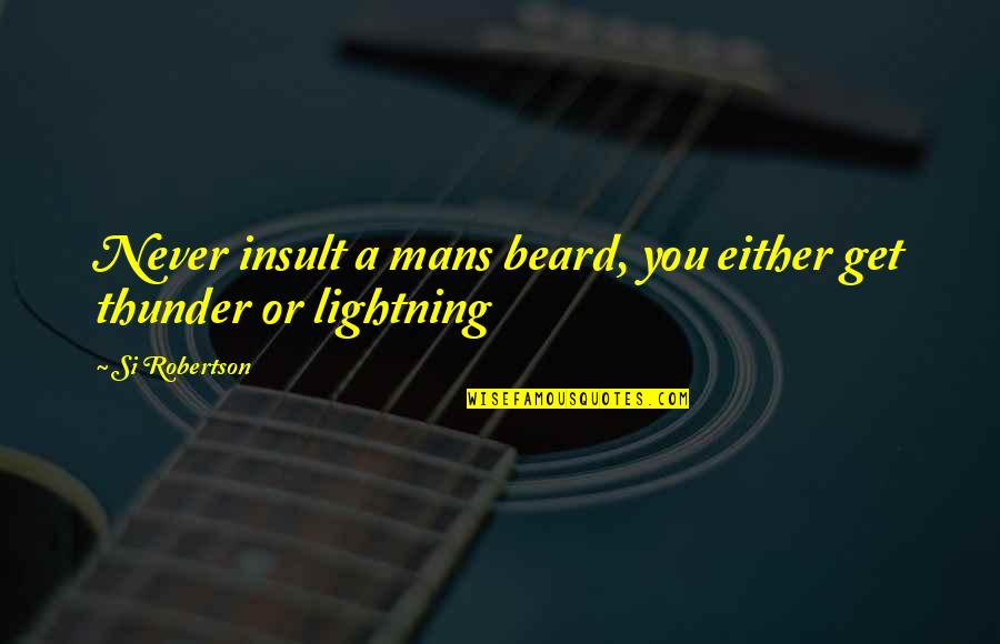 A Beard Quotes By Si Robertson: Never insult a mans beard, you either get
