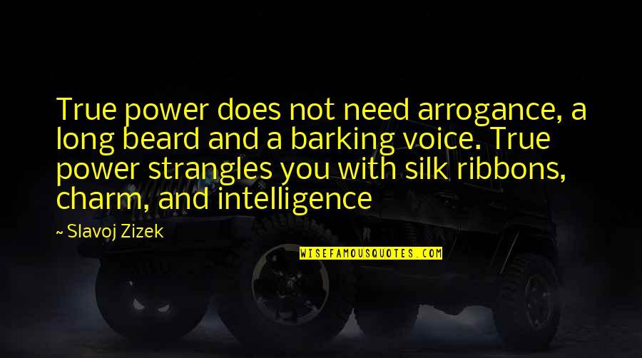 A Beard Quotes By Slavoj Zizek: True power does not need arrogance, a long