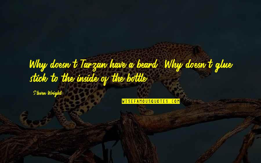 A Beard Quotes By Steven Wright: Why doesn't Tarzan have a beard? Why doesn't