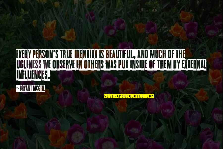 A Beautiful Person Inside And Out Quotes By Bryant McGill: Every person's true identity is beautiful, and much