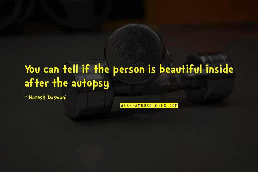 A Beautiful Person Inside And Out Quotes By Haresh Daswani: You can tell if the person is beautiful