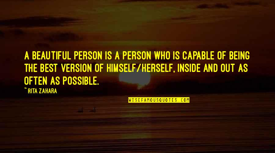 A Beautiful Person Inside And Out Quotes By Rita Zahara: A beautiful person is a person who is