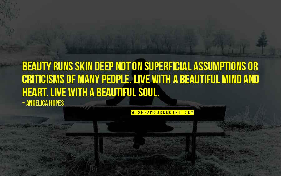 A Beautiful Soul Quotes By Angelica Hopes: Beauty runs skin deep not on superficial assumptions