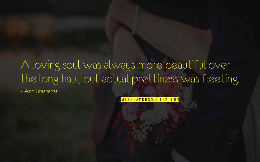 A Beautiful Soul Quotes By Ann Brashares: A loving soul was always more beautiful over