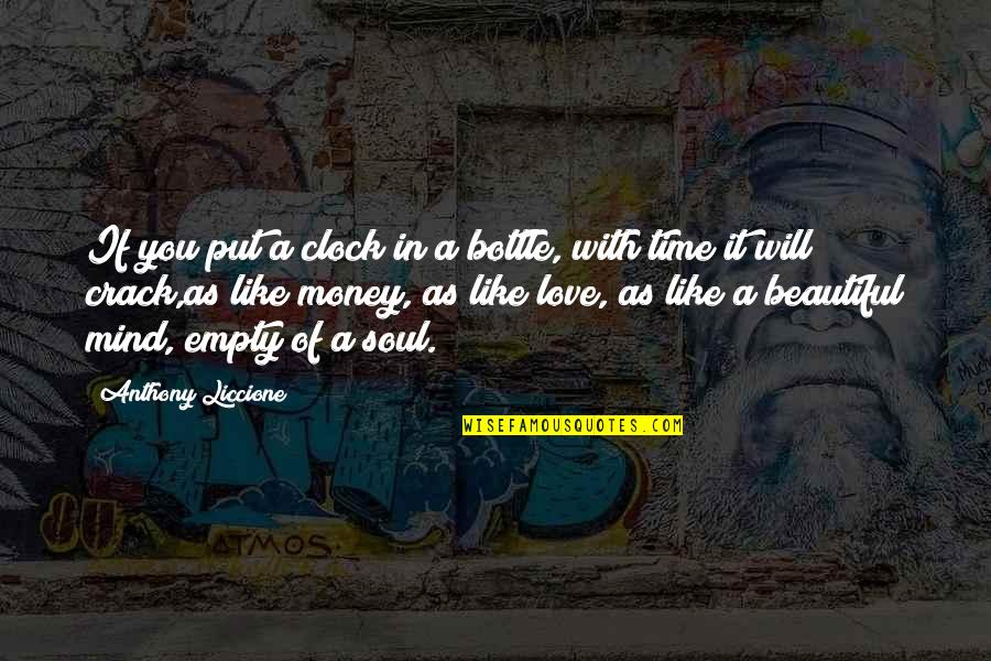 A Beautiful Soul Quotes By Anthony Liccione: If you put a clock in a bottle,