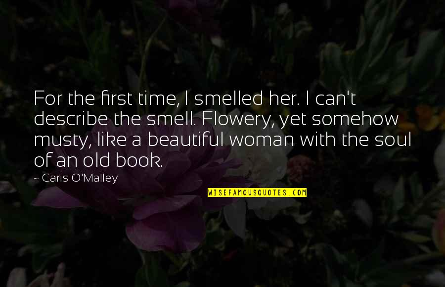 A Beautiful Soul Quotes By Caris O'Malley: For the first time, I smelled her. I
