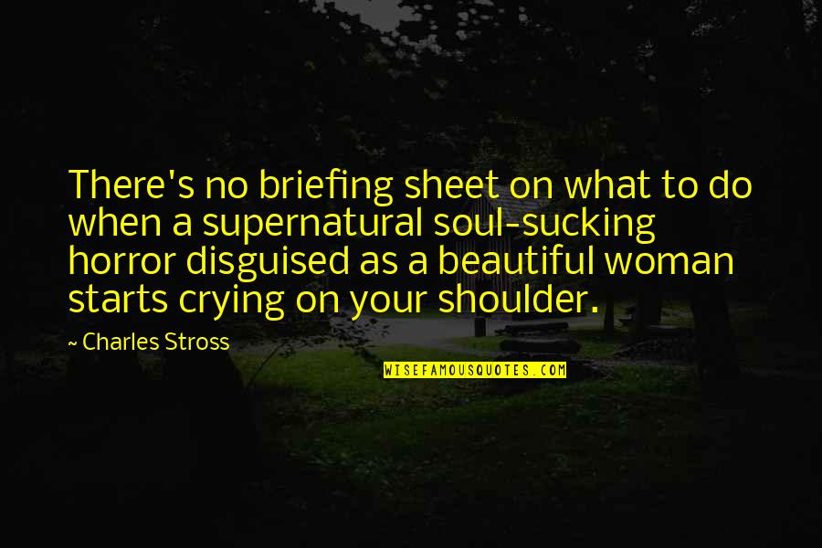 A Beautiful Soul Quotes By Charles Stross: There's no briefing sheet on what to do