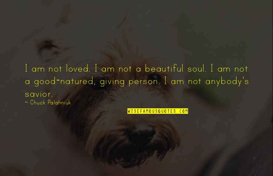 A Beautiful Soul Quotes By Chuck Palahniuk: I am not loved. I am not a