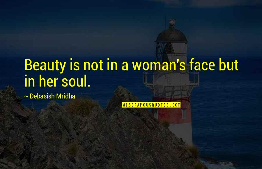 A Beautiful Soul Quotes By Debasish Mridha: Beauty is not in a woman's face but