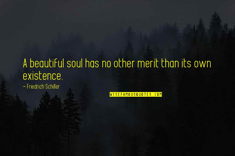 A Beautiful Soul Quotes By Friedrich Schiller: A beautiful soul has no other merit than