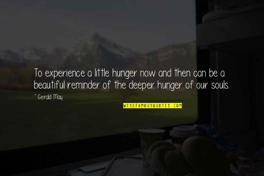 A Beautiful Soul Quotes By Gerald May: To experience a little hunger now and then