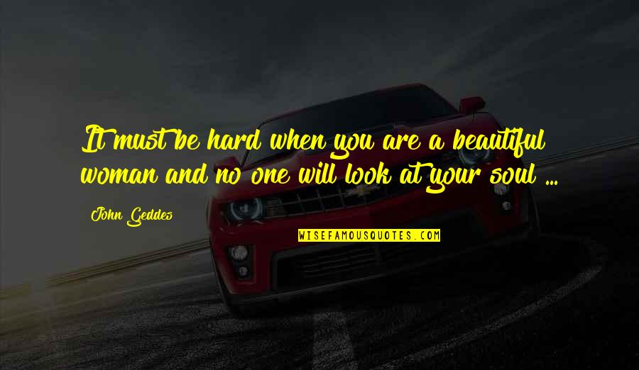A Beautiful Soul Quotes By John Geddes: It must be hard when you are a