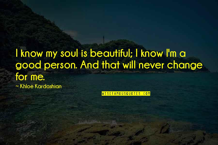 A Beautiful Soul Quotes By Khloe Kardashian: I know my soul is beautiful; I know