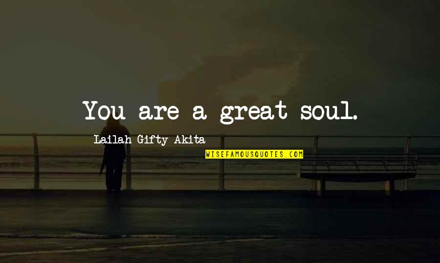A Beautiful Soul Quotes By Lailah Gifty Akita: You are a great soul.