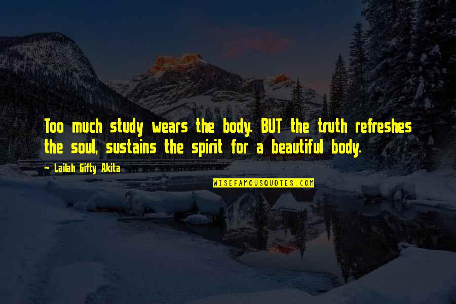 A Beautiful Soul Quotes By Lailah Gifty Akita: Too much study wears the body. BUT the