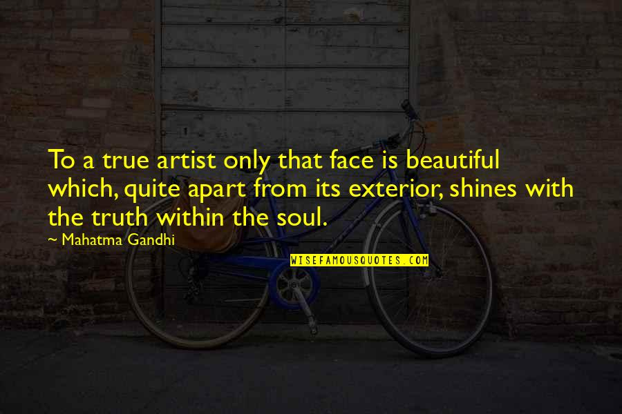 A Beautiful Soul Quotes By Mahatma Gandhi: To a true artist only that face is