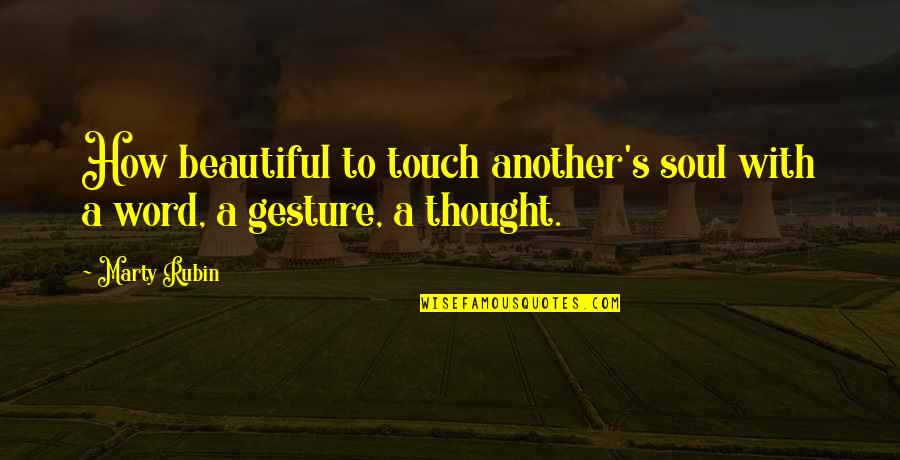 A Beautiful Soul Quotes By Marty Rubin: How beautiful to touch another's soul with a