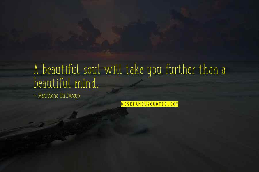 A Beautiful Soul Quotes By Matshona Dhliwayo: A beautiful soul will take you further than