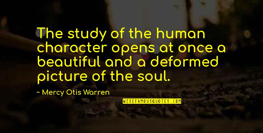 A Beautiful Soul Quotes By Mercy Otis Warren: The study of the human character opens at