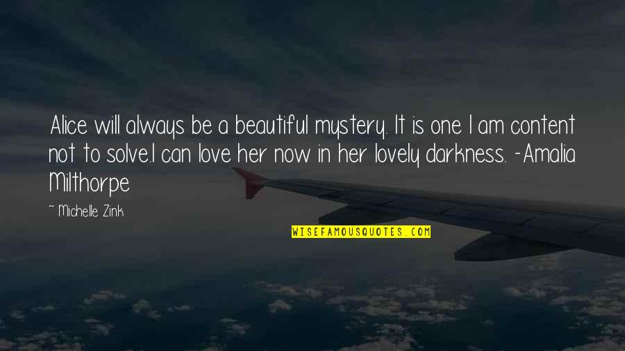 A Beautiful Soul Quotes By Michelle Zink: Alice will always be a beautiful mystery. It