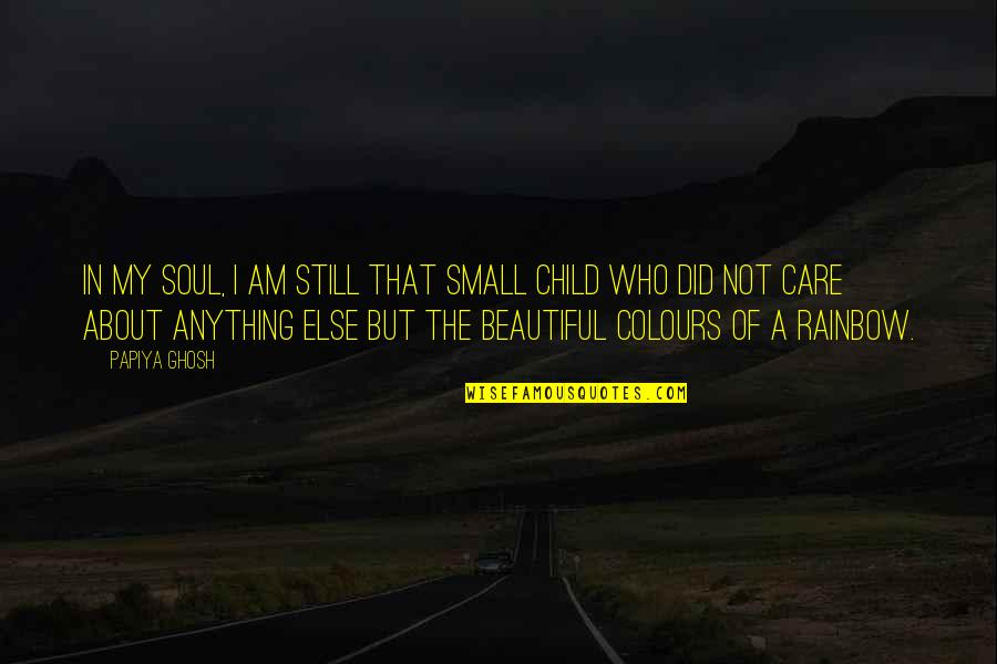 A Beautiful Soul Quotes By Papiya Ghosh: In my soul, I am still that small