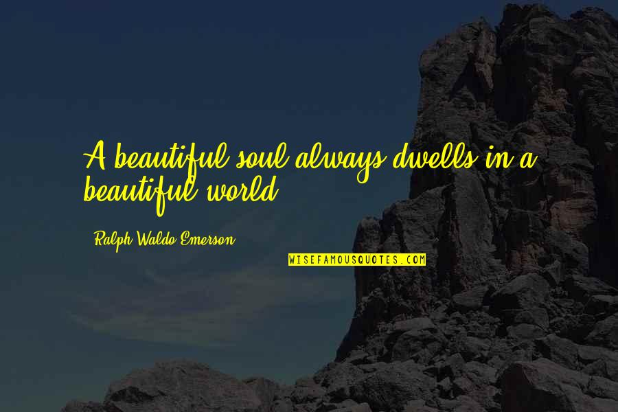 A Beautiful Soul Quotes By Ralph Waldo Emerson: A beautiful soul always dwells in a beautiful